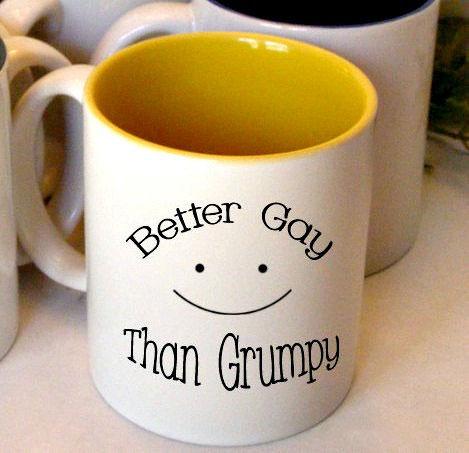 Better Gay Than Grumpy Coffee Mug